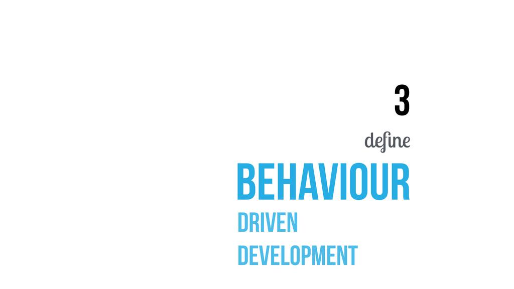 3 define behaviour Driven Development