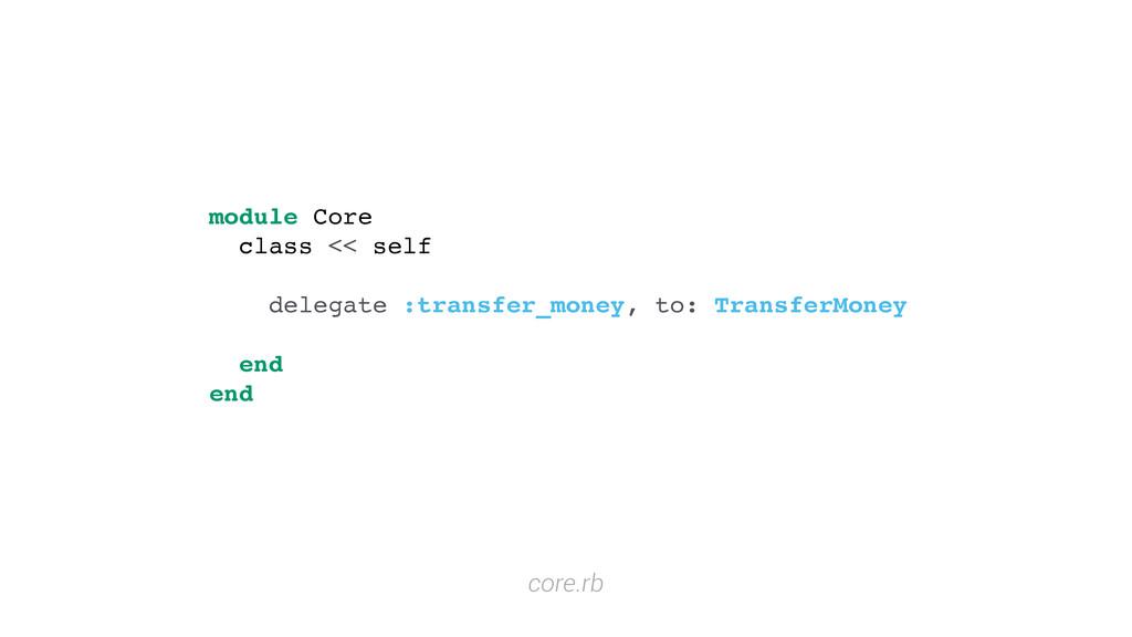 module Core class << self delegate :transfer_mo...