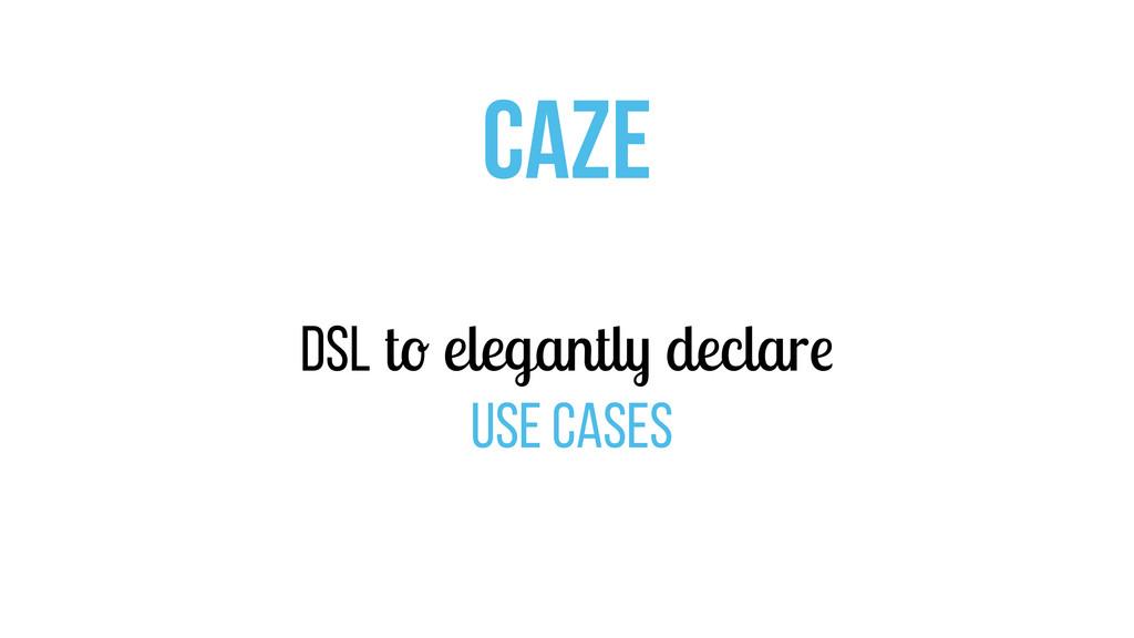 CAZE DSL to elegantly declare use cases