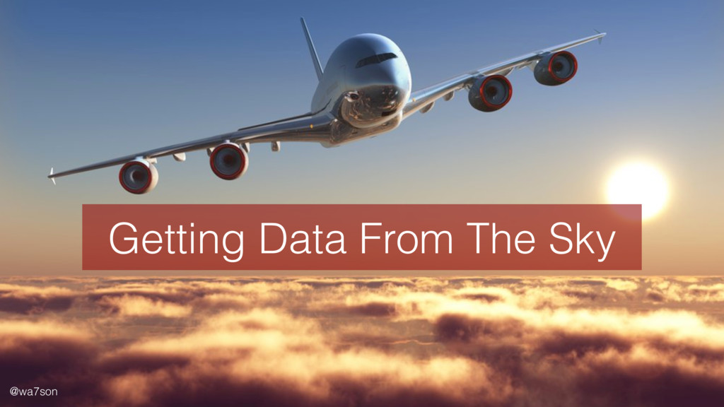 Getting Data From The Sky @wa7son