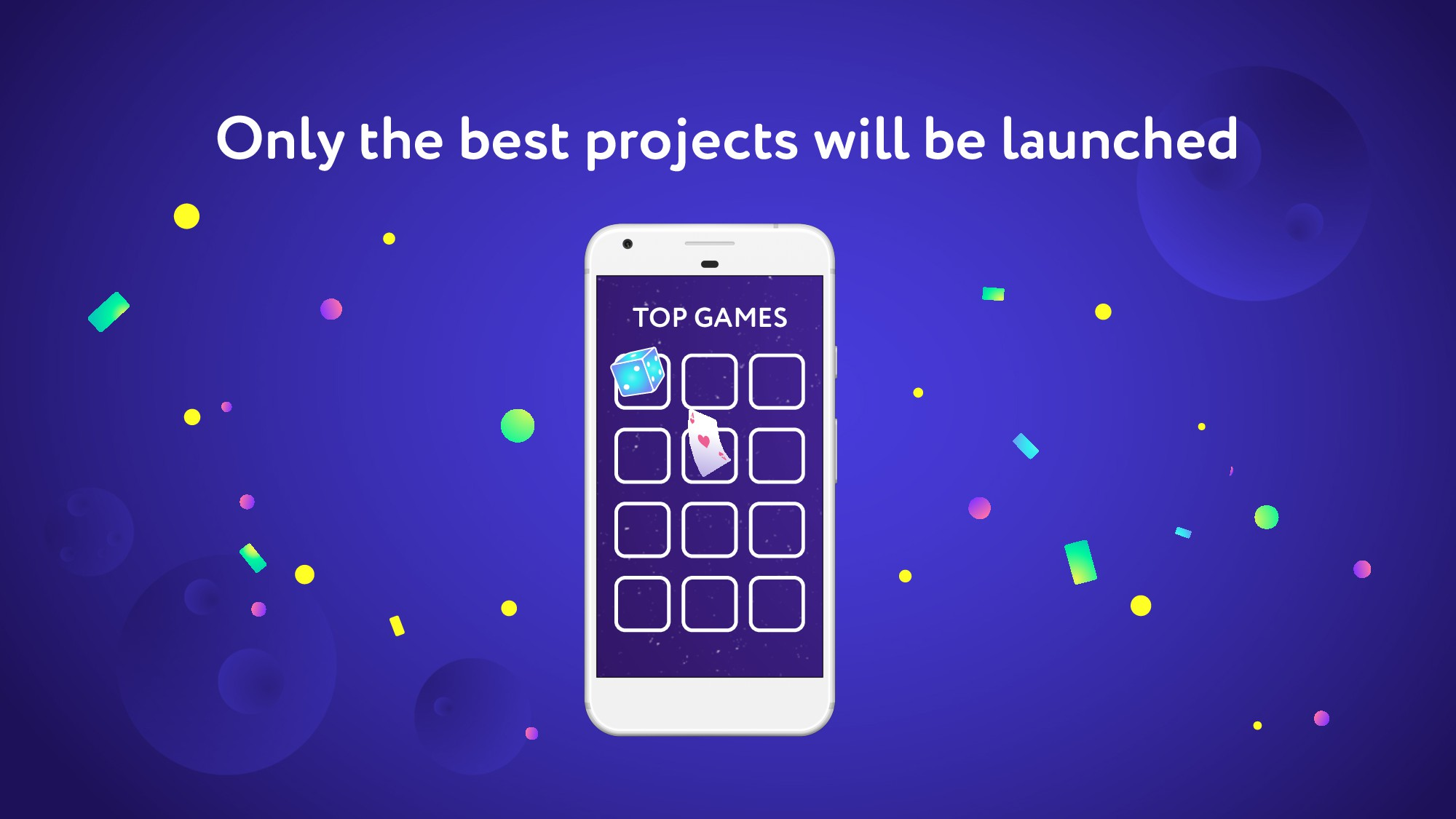 Only the best projects will be launched TOP GAM...
