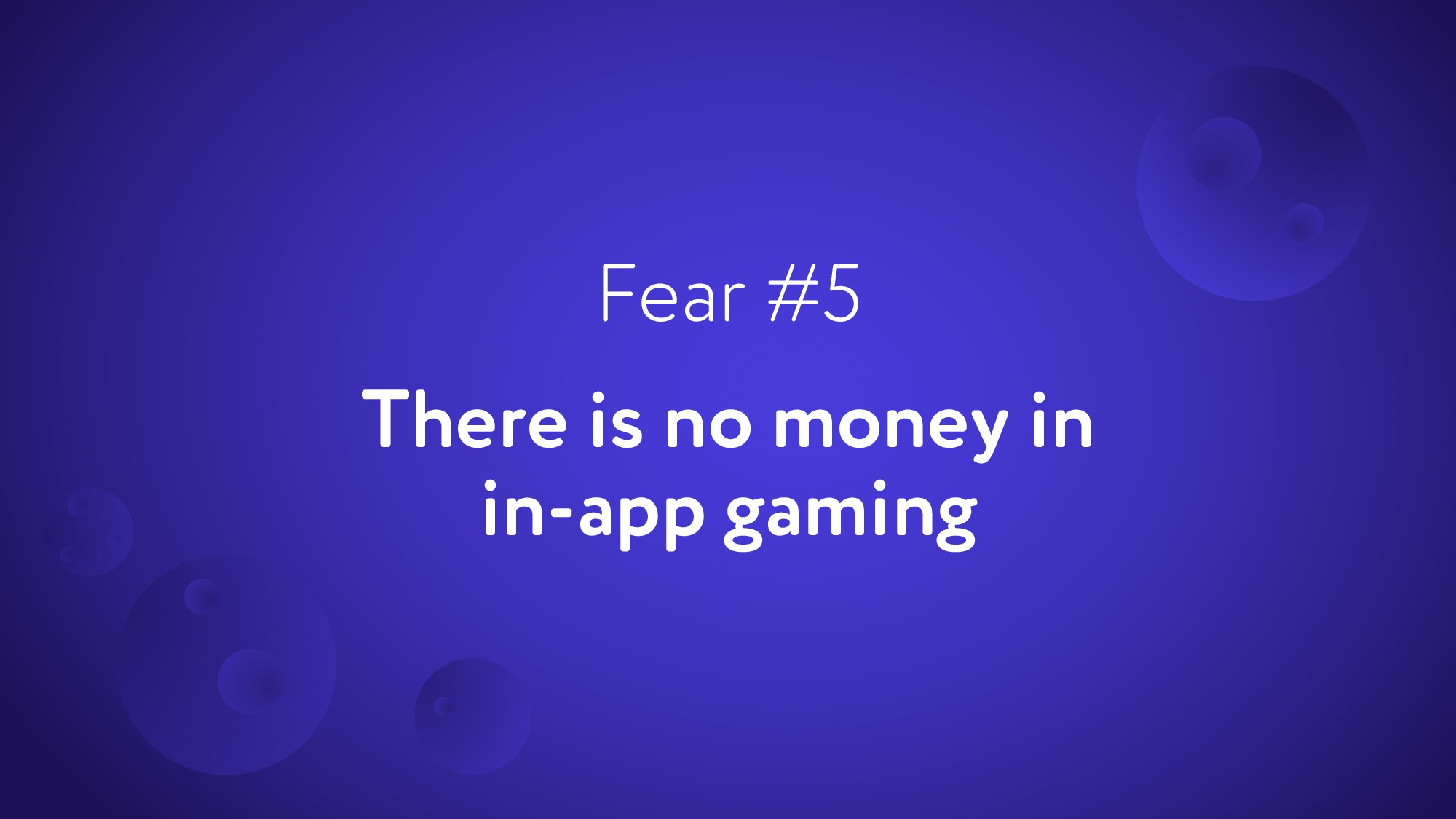 There is no money in in-app gaming Fear #5
