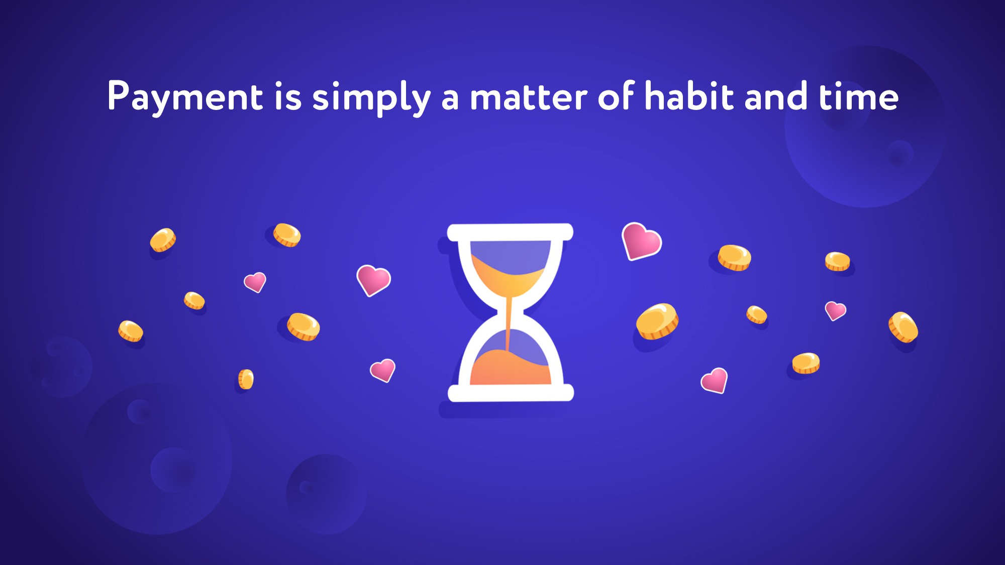 Payment is simply a matter of habit and time