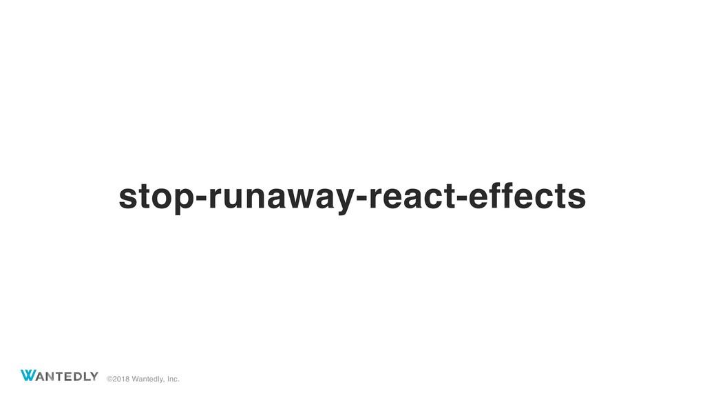 ©2018 Wantedly, Inc. stop-runaway-react-effects