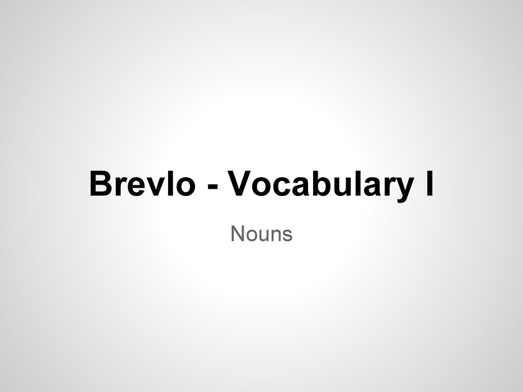 Brevlo - Vocabulary I Nouns