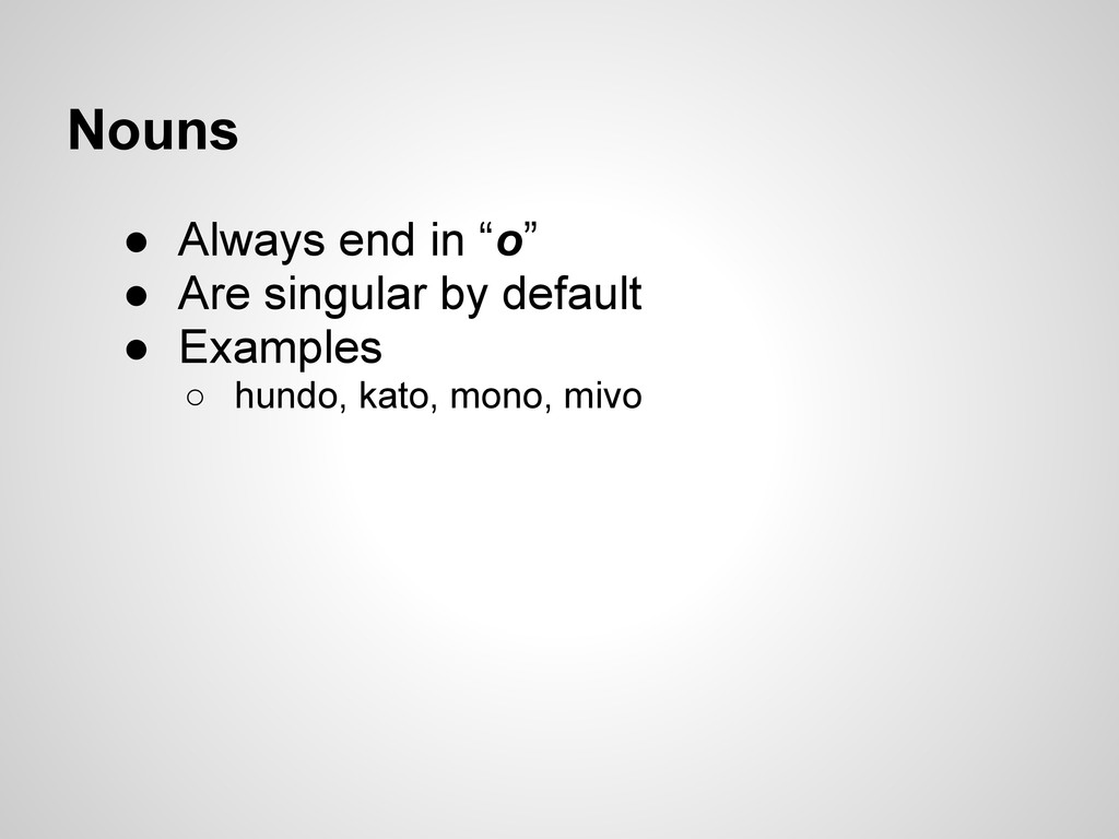 """Nouns ● Always end in """"o"""" ● Are singular by def..."""