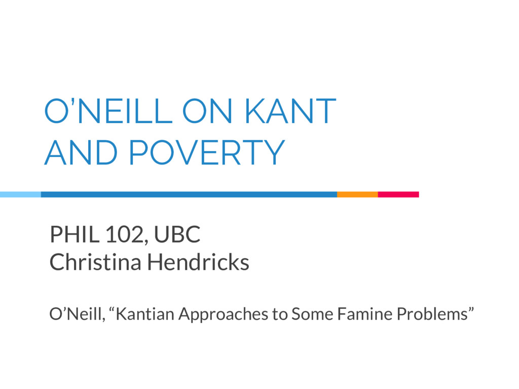 O'NEILL ON KANT AND POVERTY PHIL 102, UBC Chris...