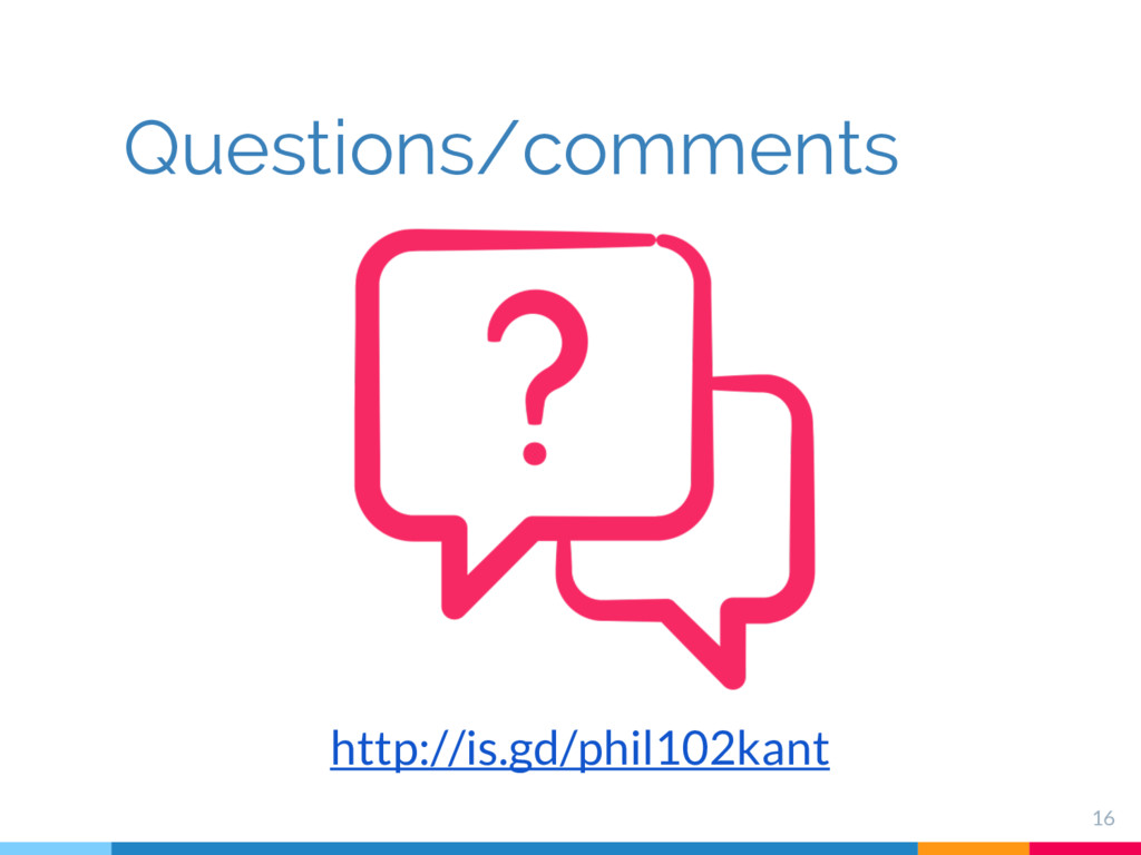 http://is.gd/phil102kant 16 Questions/comments