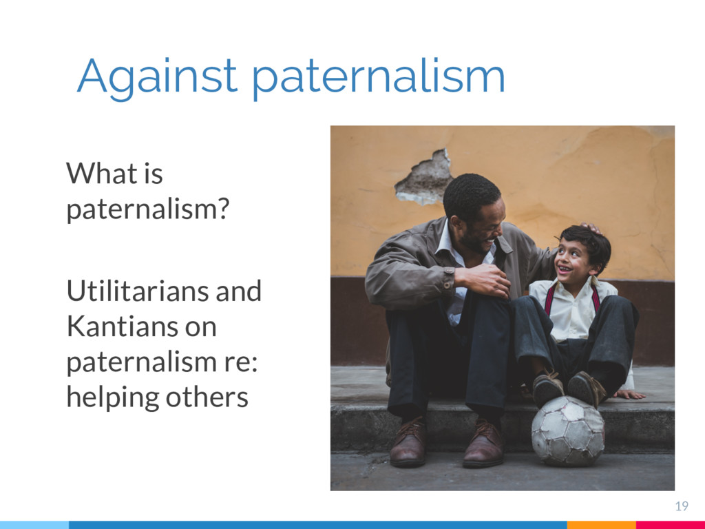 What is paternalism? Utilitarians and Kantians ...
