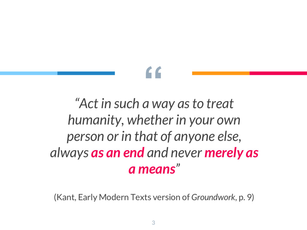 """"""" """"Act in such a way as to treat humanity, whet..."""