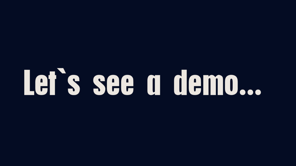 Let`s see a demo…