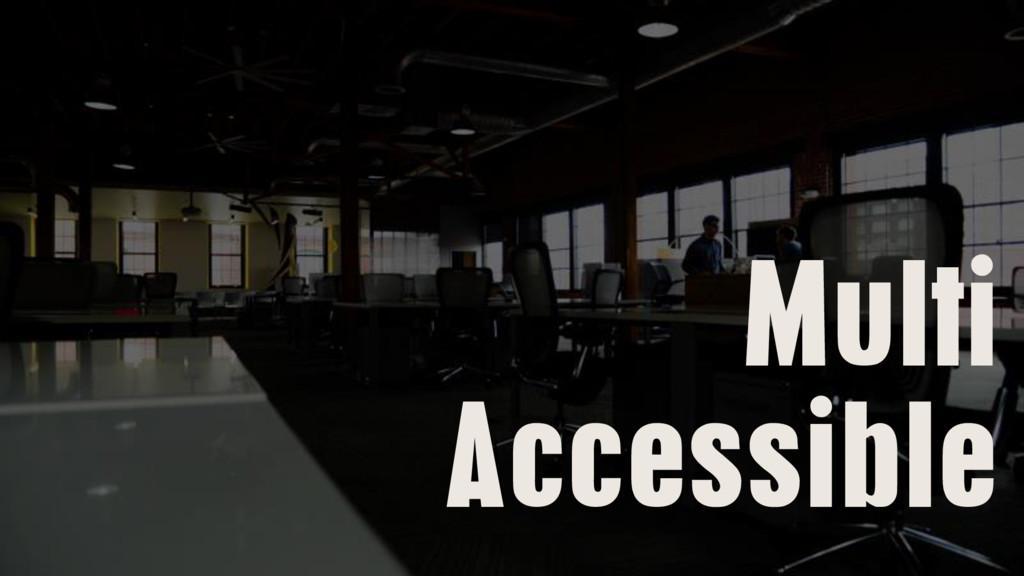 Multi Accessible
