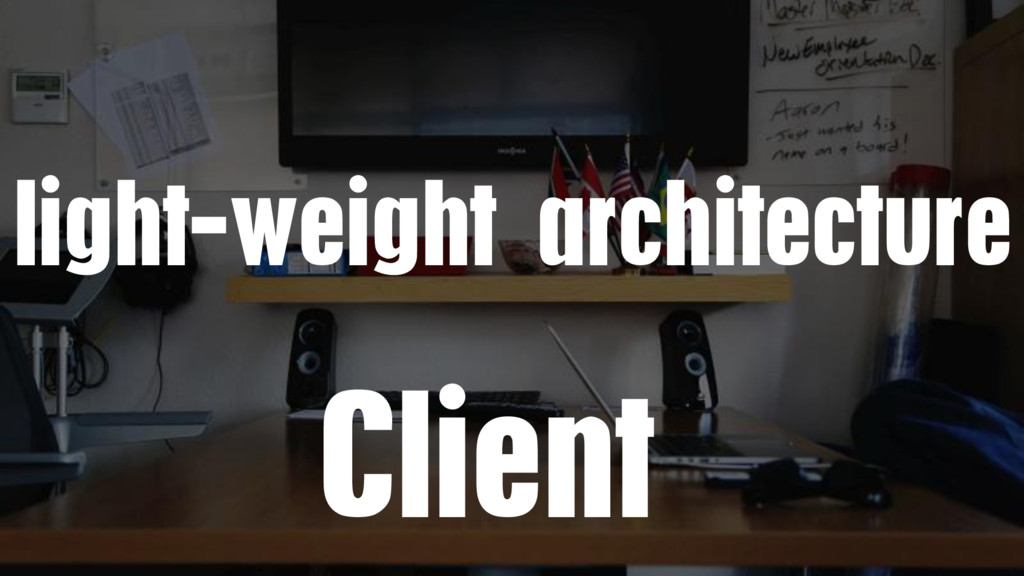 Client light-weight architecture