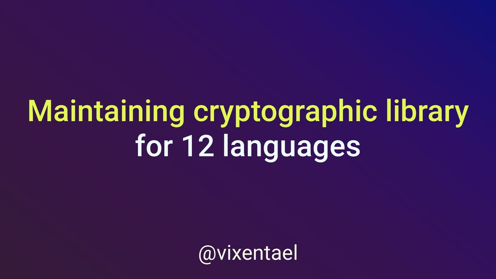Maintaining cryptographic library for 11 langua...