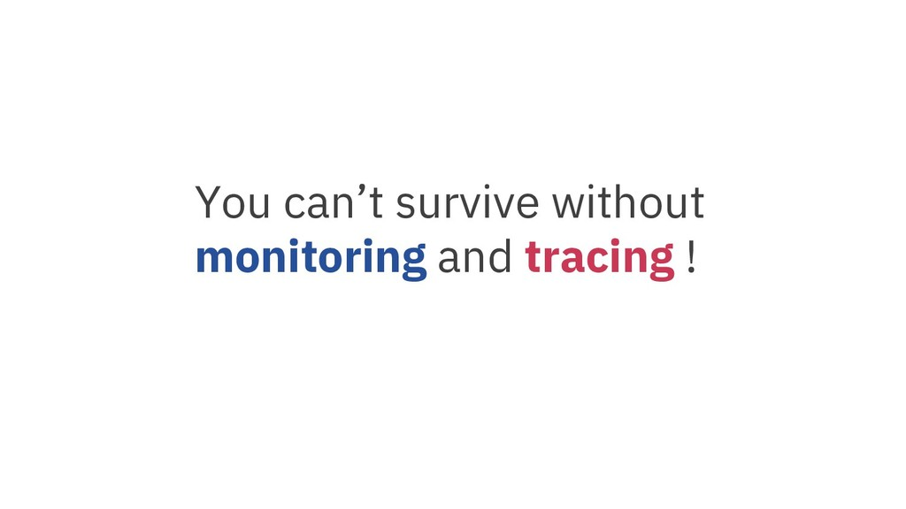 You can't survive without monitoring and tracin...