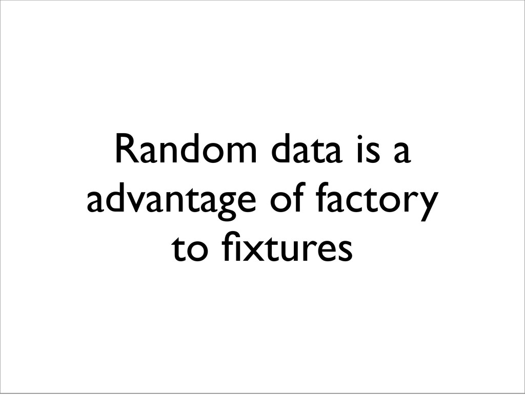Random data is a advantage of factory to fixtures