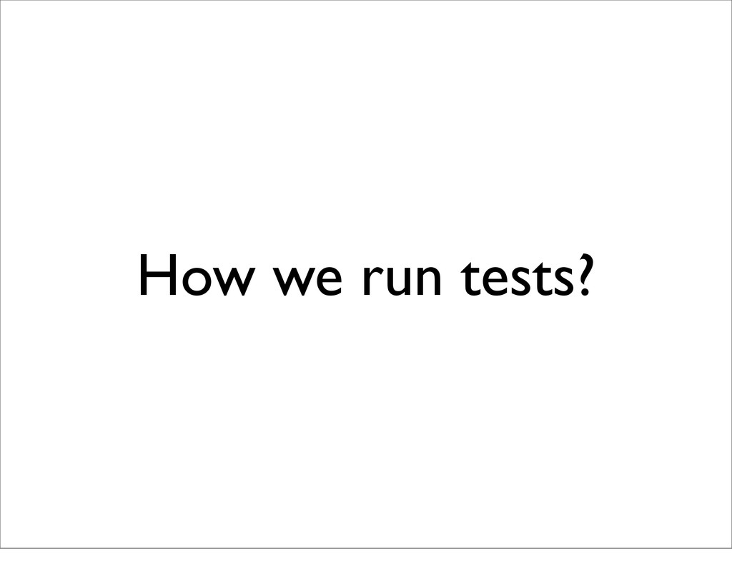 How we run tests?