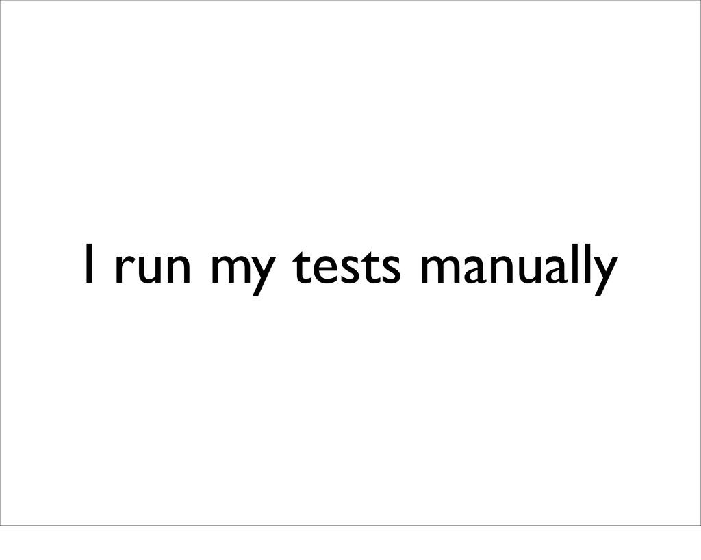 I run my tests manually