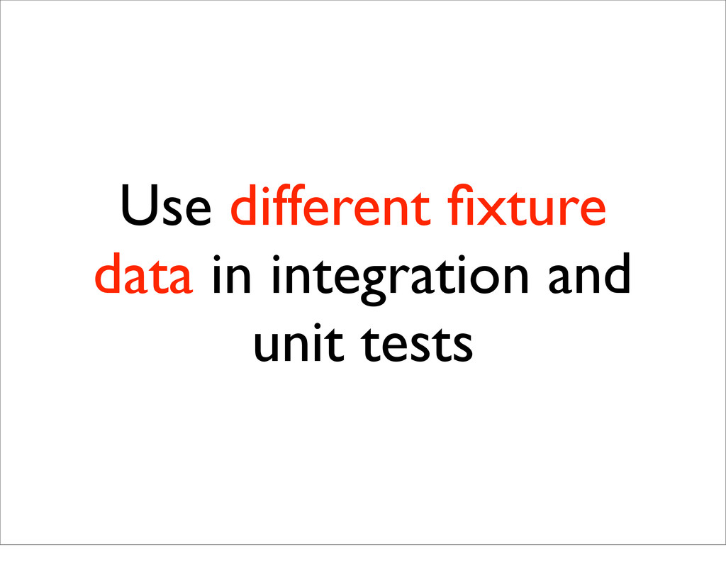 Use different fixture data in integration and un...