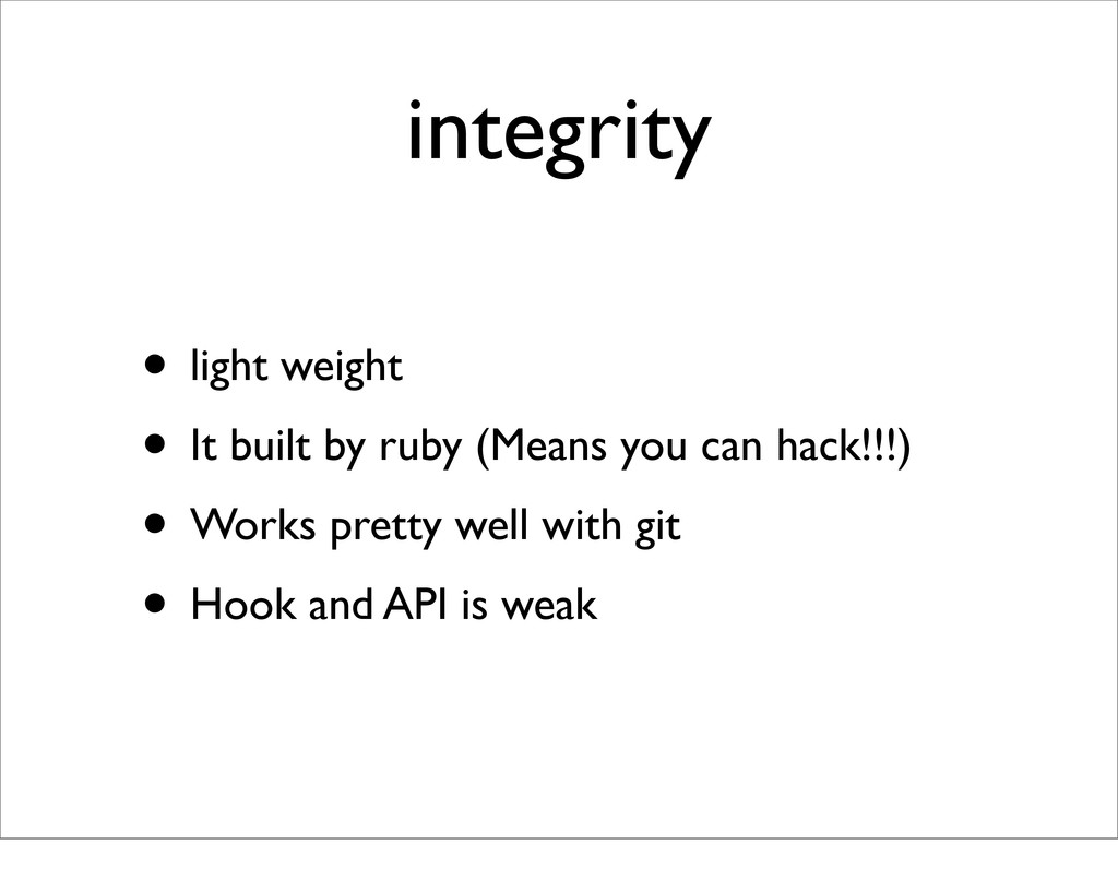 integrity • light weight • It built by ruby (Me...