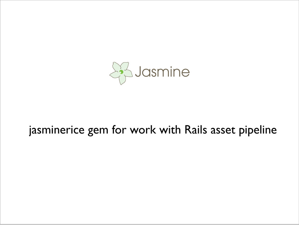 jasminerice gem for work with Rails asset pipel...