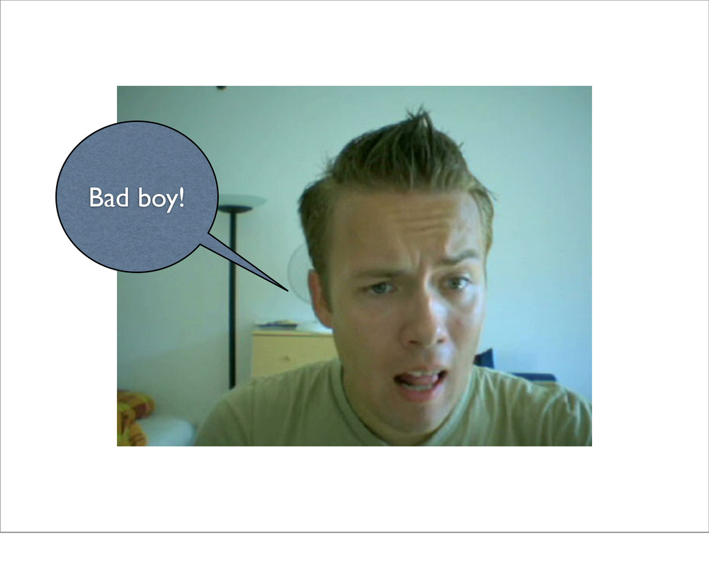 Bad boy!