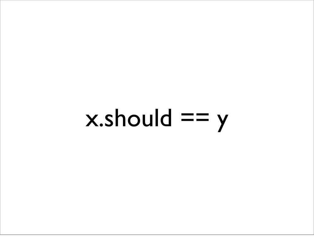 x.should == y
