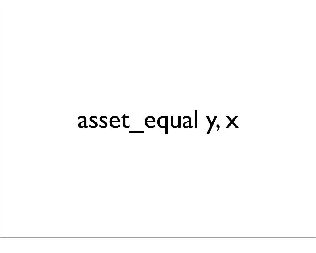 asset_equal y, x