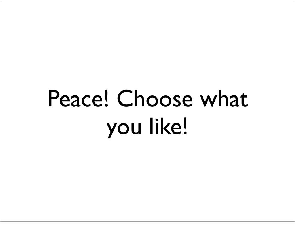 Peace! Choose what you like!