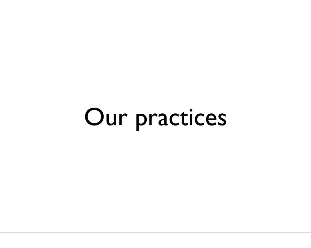 Our practices