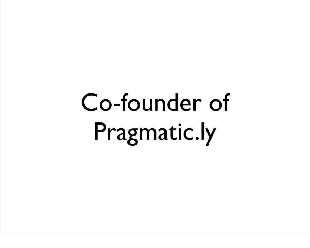 Co-founder of Pragmatic.ly