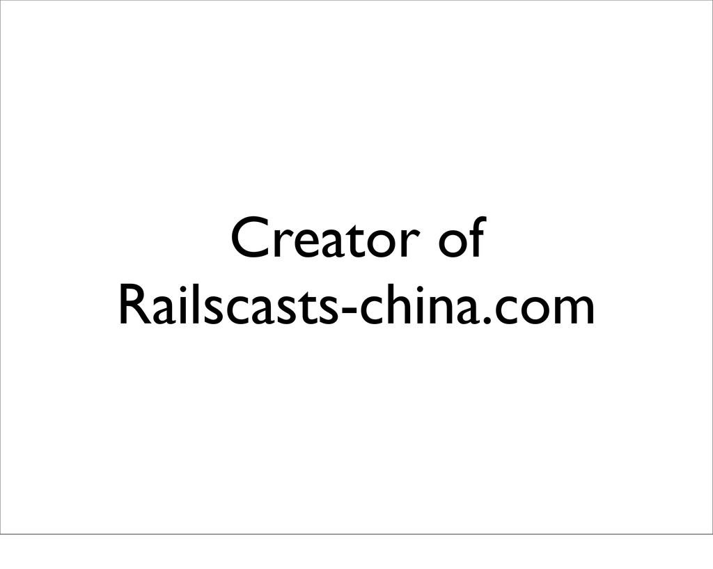 Creator of Railscasts-china.com