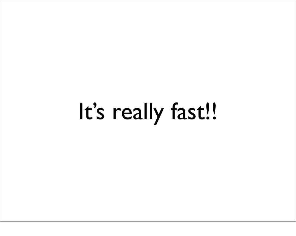 It's really fast!!