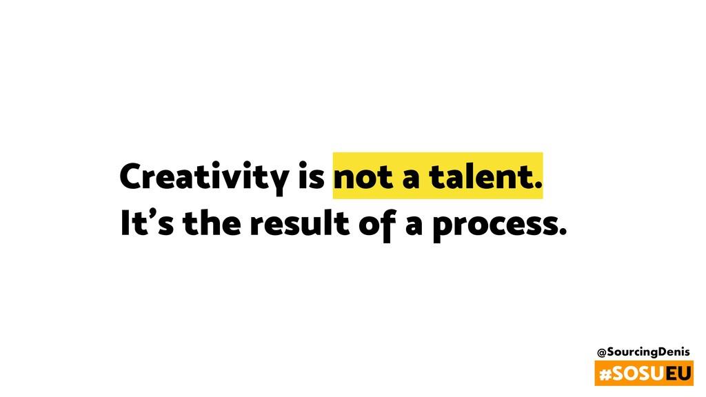 @SourcingDenis #SOSUEU Creativity is not a tale...