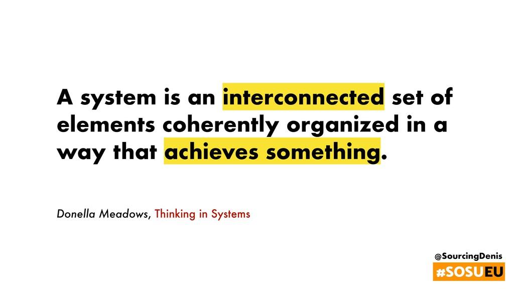 @SourcingDenis #SOSUEU A system is an interconn...