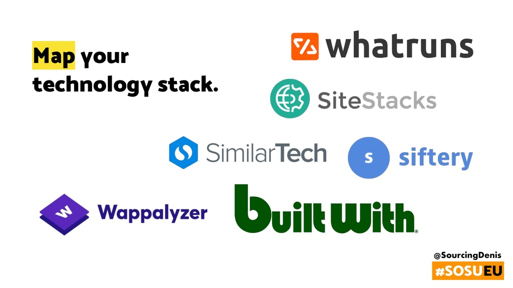 @SourcingDenis #SOSUEU Map your technology stac...