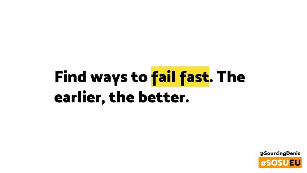 @SourcingDenis #SOSUEU Find ways to fail fast. ...