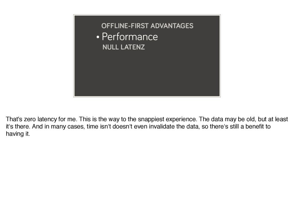 • Performance NULL LATENZ OFFLINE-FIRST ADVANTA...