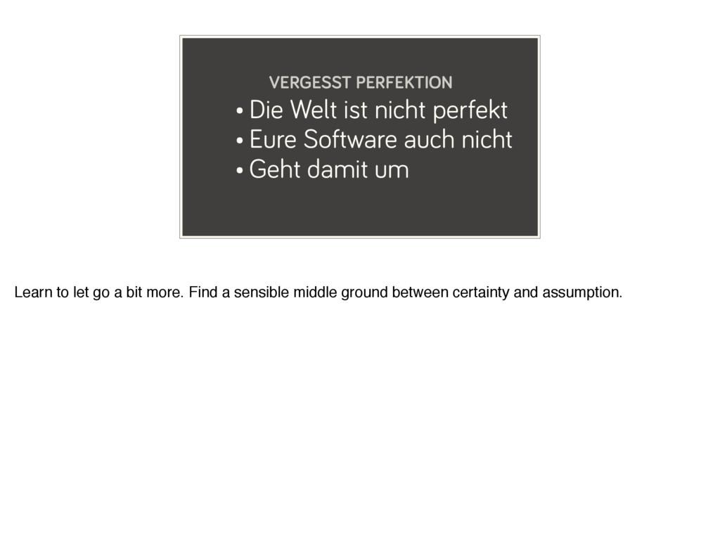 • Die Welt ist nicht perfekt • Eure Software au...