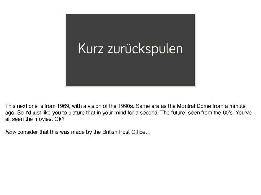 Kurz zurückspulen This next one is from 1969, w...
