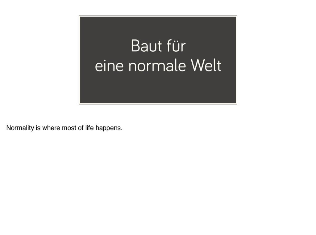 Baut für eine normale Welt Normality is where m...