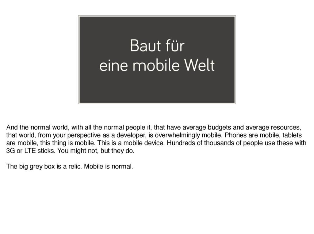 Baut für eine mobile Welt And the normal world,...