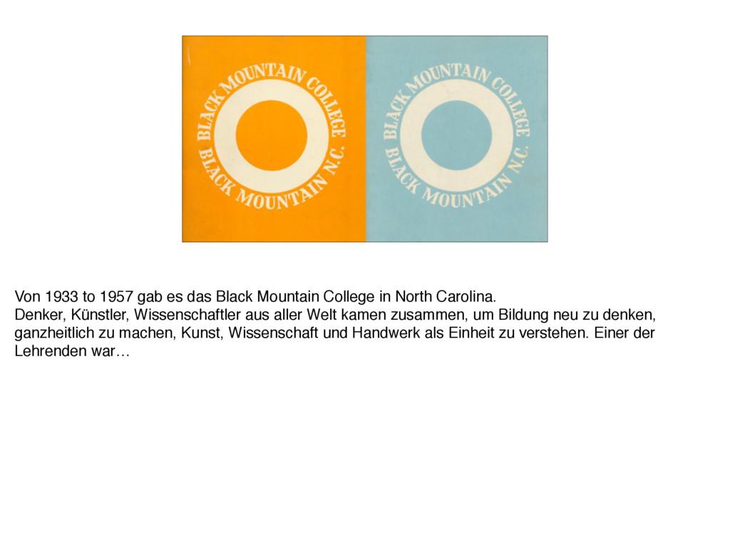 Von 1933 to 1957 gab es das Black Mountain Coll...