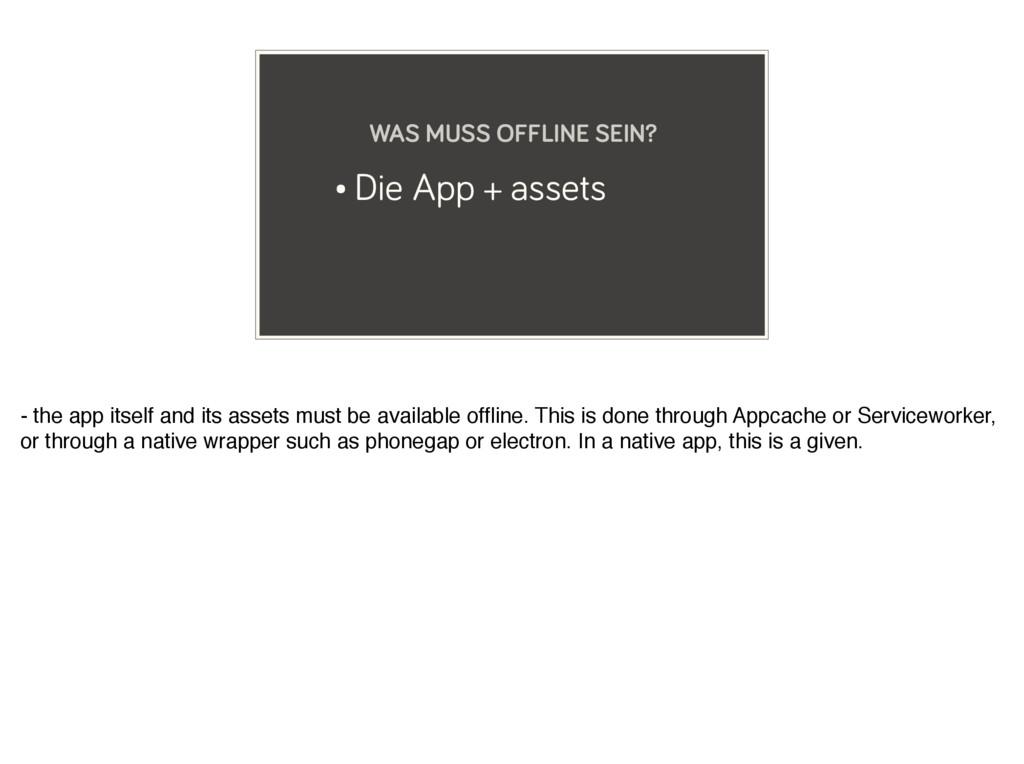 • Die App + assets WAS MUSS OFFLINE SEIN? - the...