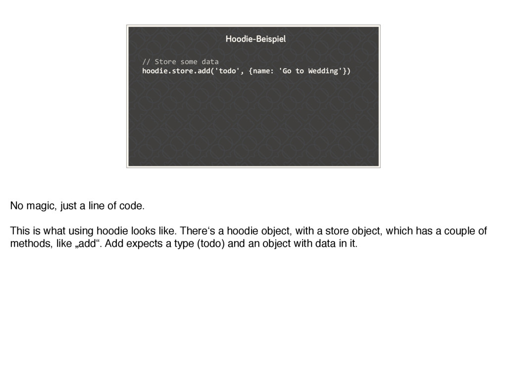 // Store some data hoodie.store.add('todo', {na...