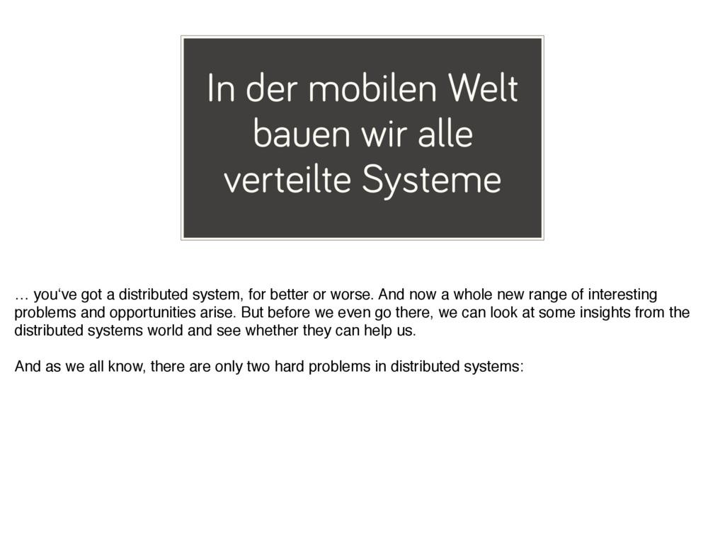 In der mobilen Welt bauen wir alle verteilte Sy...