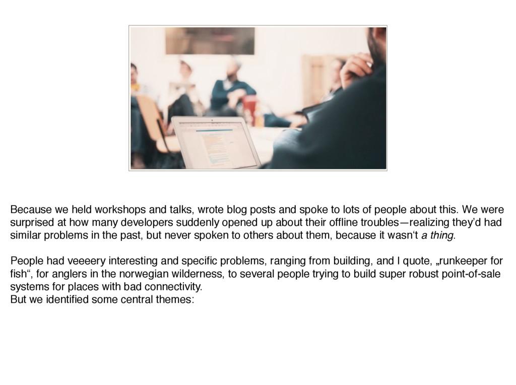 Because we held workshops and talks, wrote blog...