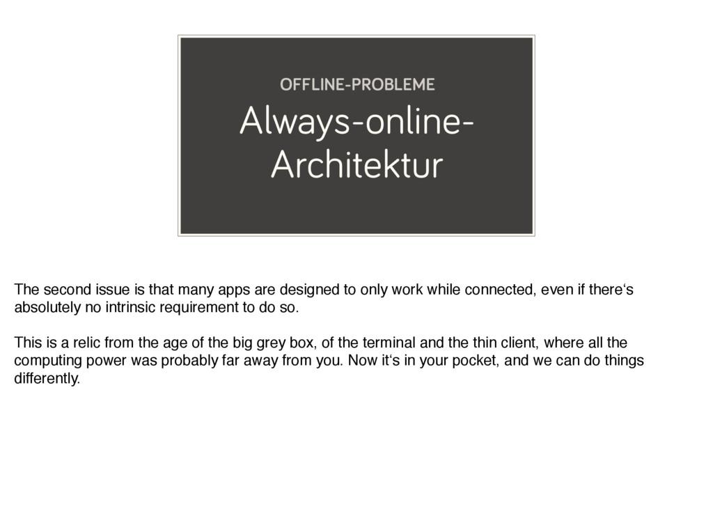 Always-online- Architektur OFFLINE-PROBLEME The...