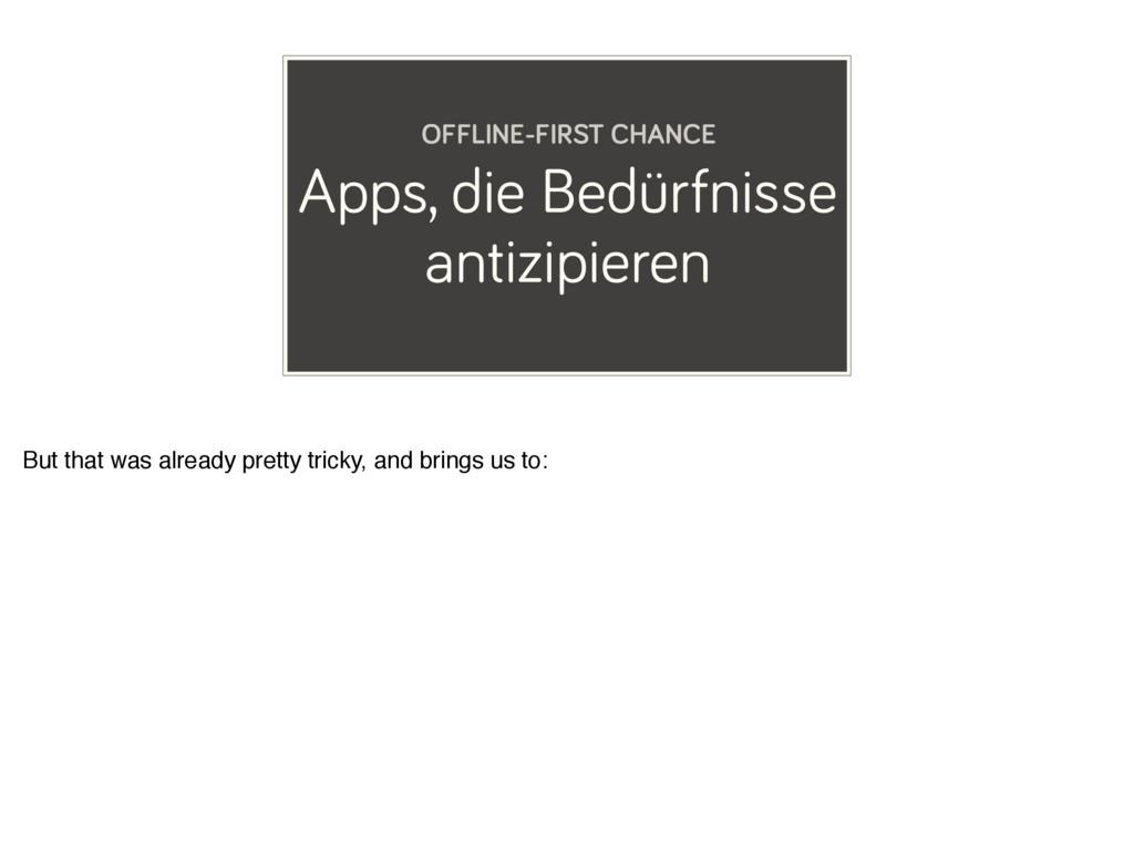 Apps, die Bedürfnisse antizipieren OFFLINE-FIRS...