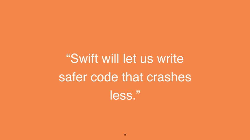 """""""Swift will let us write safer code that crashe..."""
